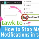 How to Stop Email notification in tawk.to online chat system completely