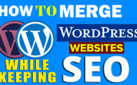 How to properly merge WordPress sites while keeping your SEO